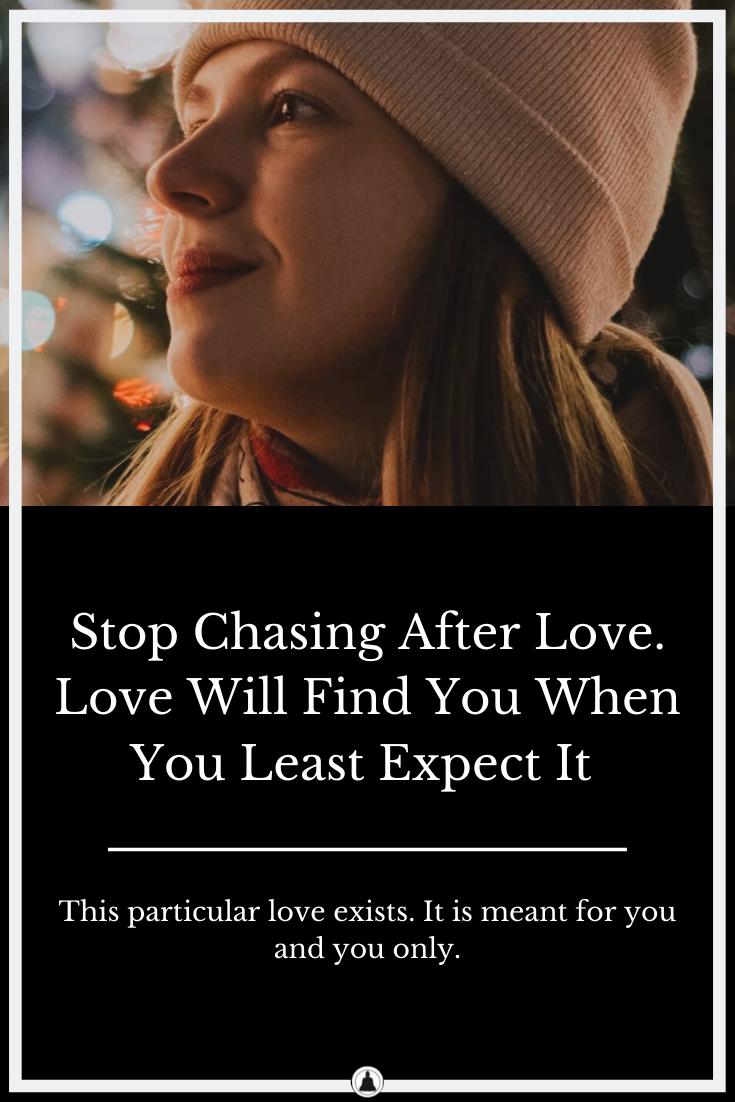 Stop Chasing After Love – Love Will Find You When You Least Expect It