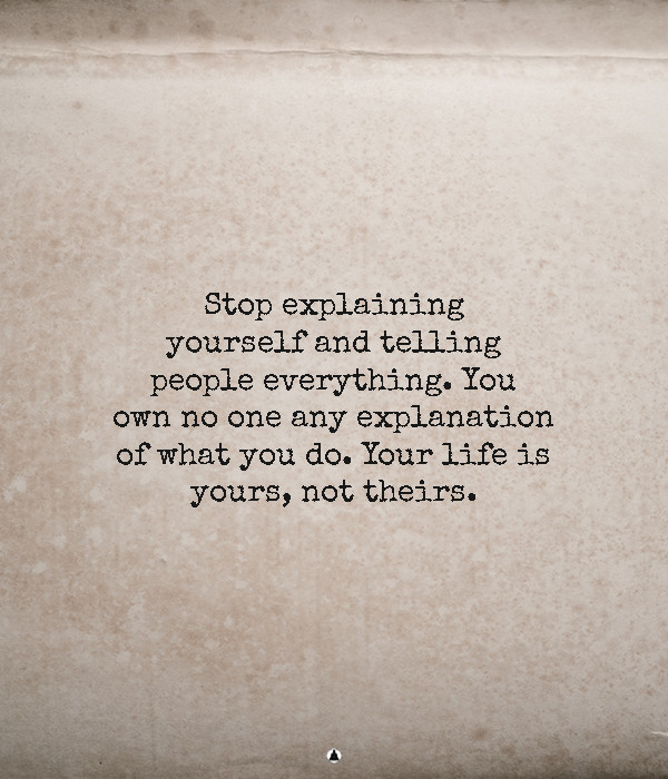 Stop Explaining Yourself – Your Life Is Nobody Else's Business But Your Own