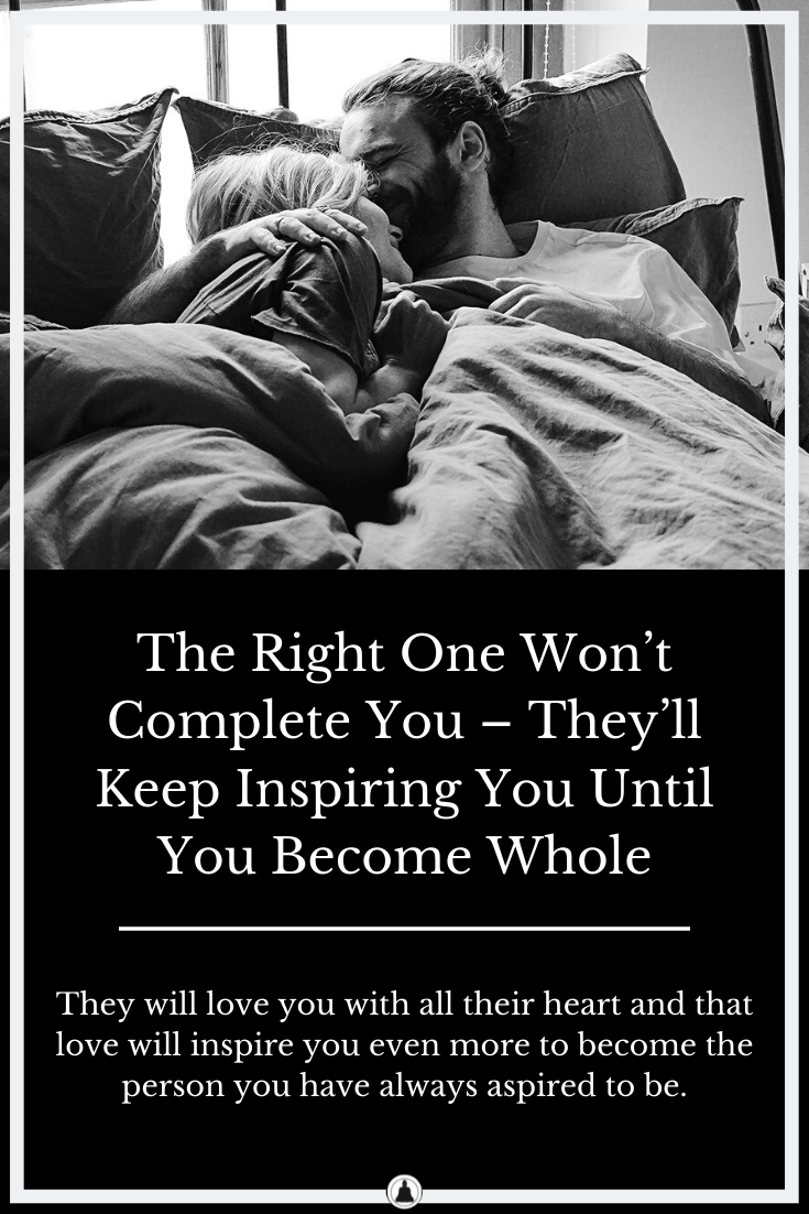 The Right One Won't Complete You – They'll Keep Inspiring You Until You Become Whole