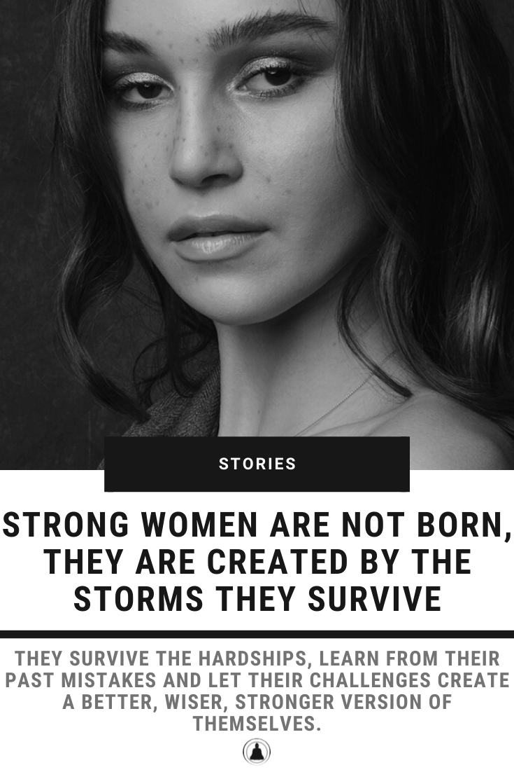 Strong Women Are Not Born, They Are Created By The Storms They Survive