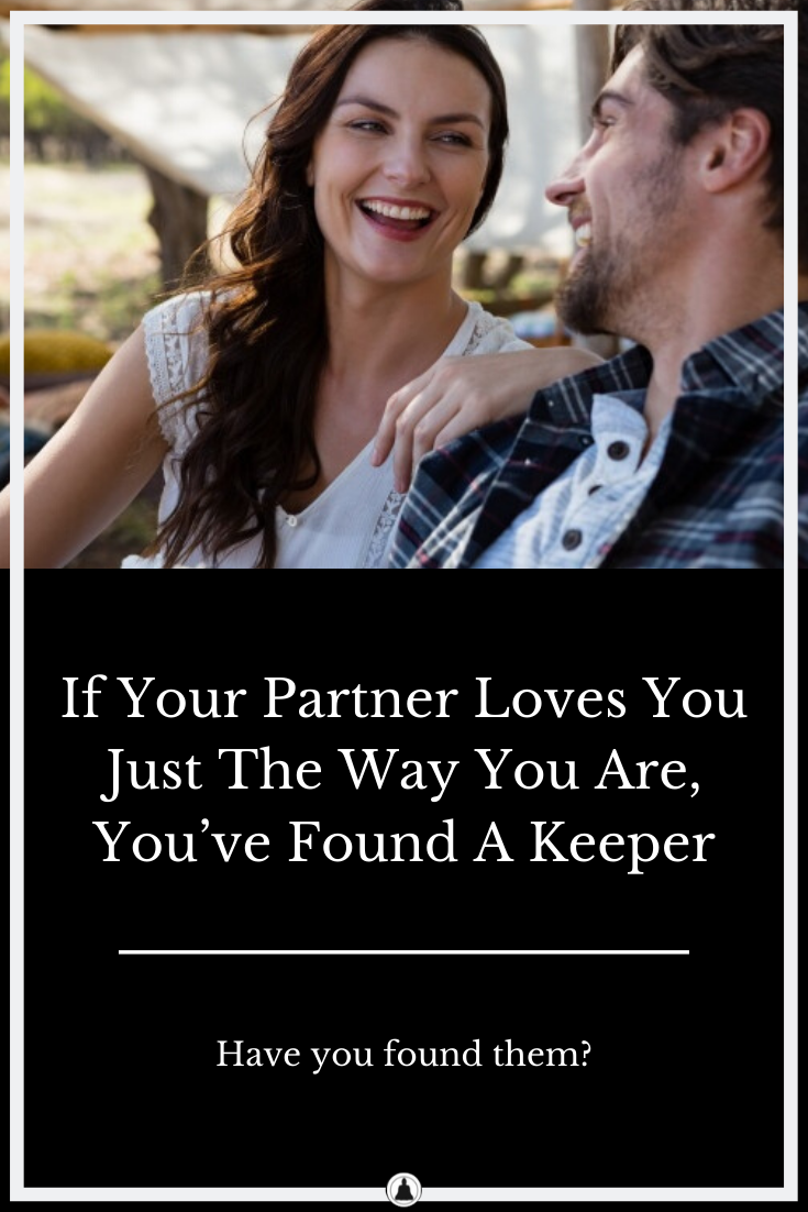 If Your Partner Loves You Just The Way You Are, You've Found A Keeper