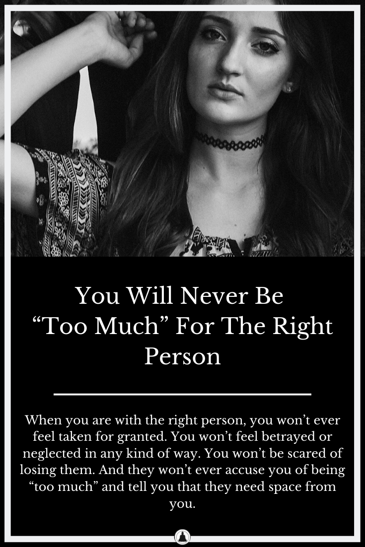 """You Won't Be """"Too Much"""" For The Right Person"""