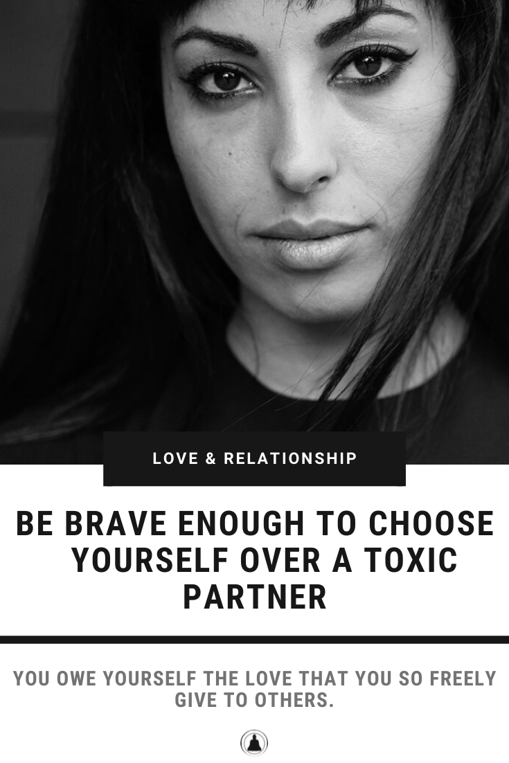 Be Brave Enough To Choose Yourself Over An Abusive Partner