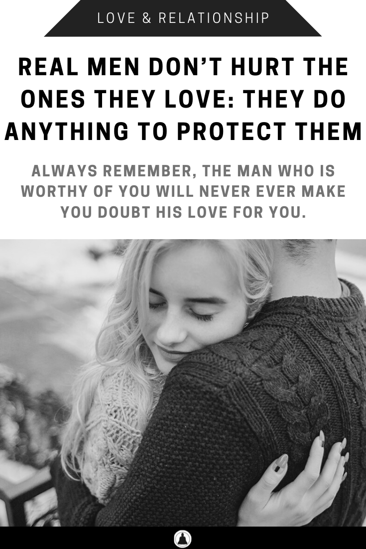 Real Men Don't Hurt The Ones They Love: They Do Anything To Protect Them