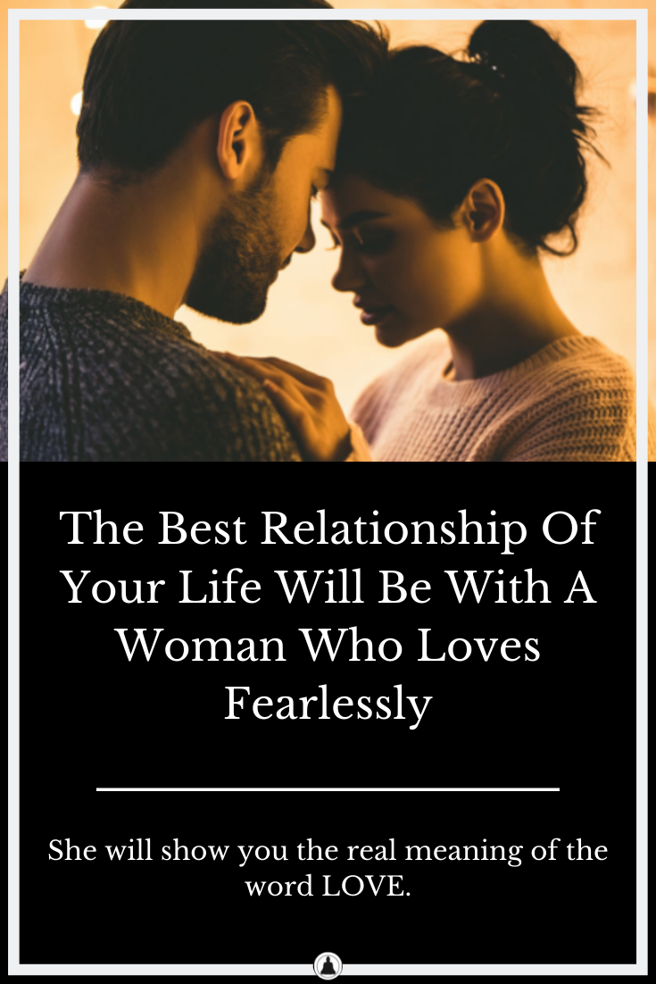 The Best Relationship Of Your Life Will Be With A Woman Who Loves Fearlessly