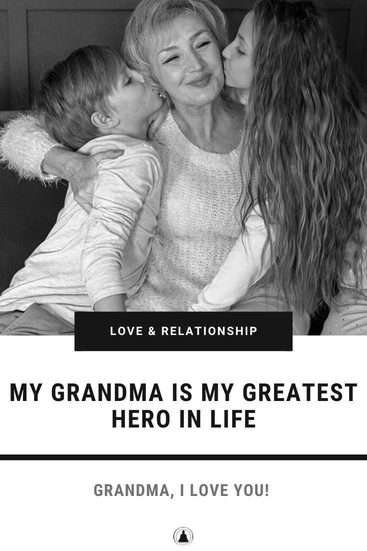 My Grandma Is My Greatest Hero In Life