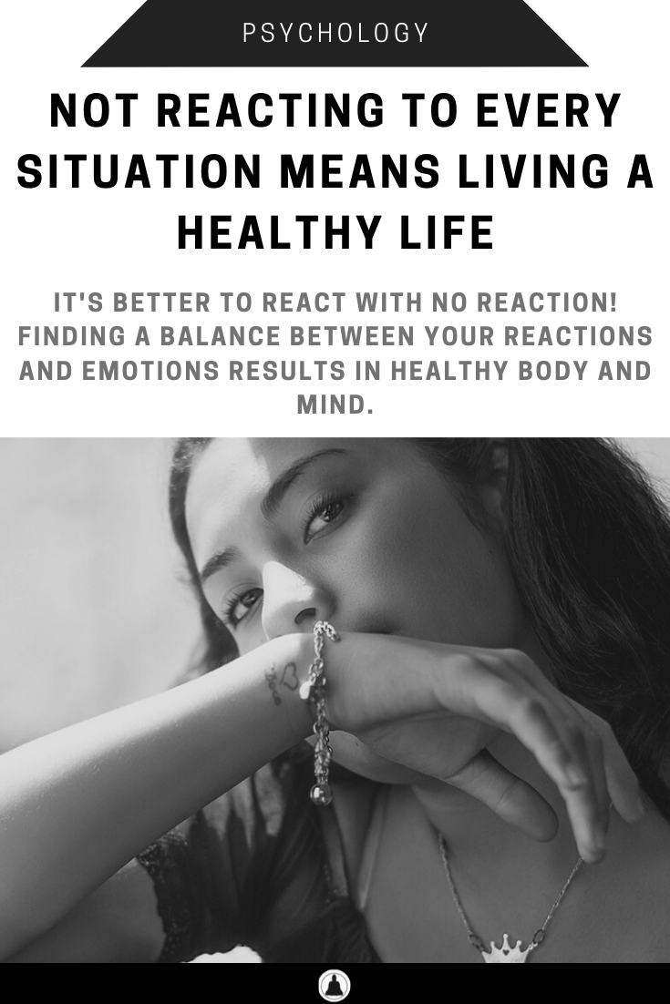 Not Reacting To Every Situation, Means Living a Healthy Life