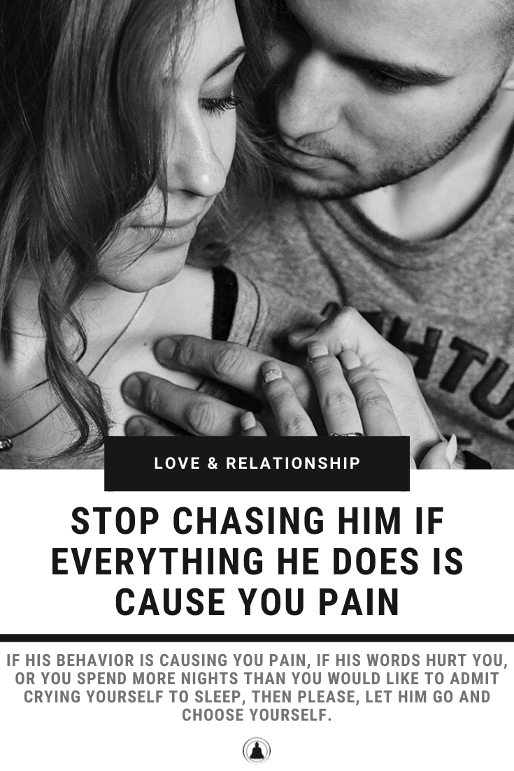 Stop Chasing Him If Everything He Does Is Cause You Pain