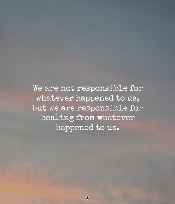 Trauma Is Not Your Fault, But Healing Is Your Responsibility