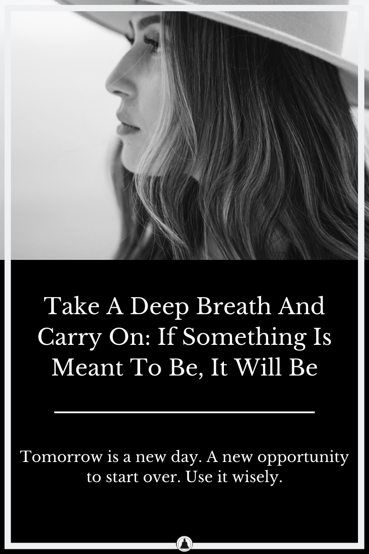 Take A Deep Breath And Carry On: If Something Is Meant To Be, It Will Be
