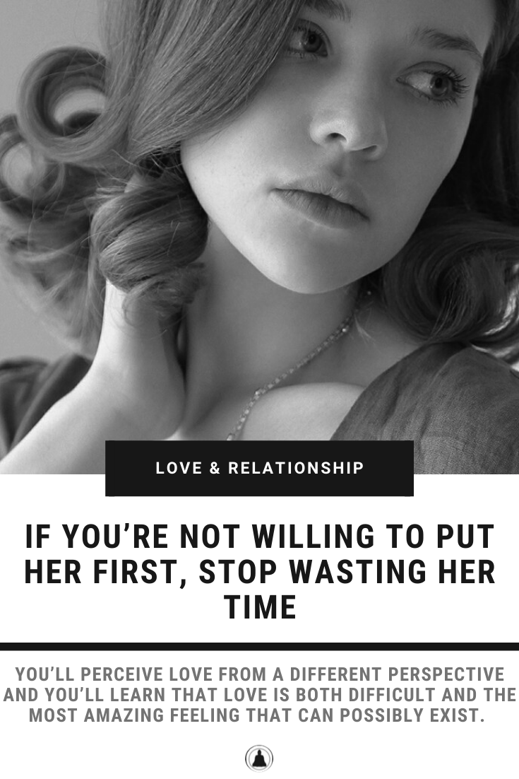 If You're Not Willing To Put Her First, Stop Wasting Her Time