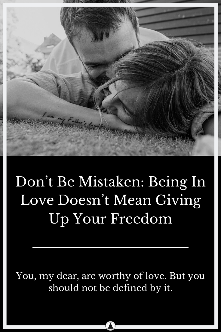 Don't Be Mistaken: Being In Love Doesn't Mean Giving Up Your Freedom