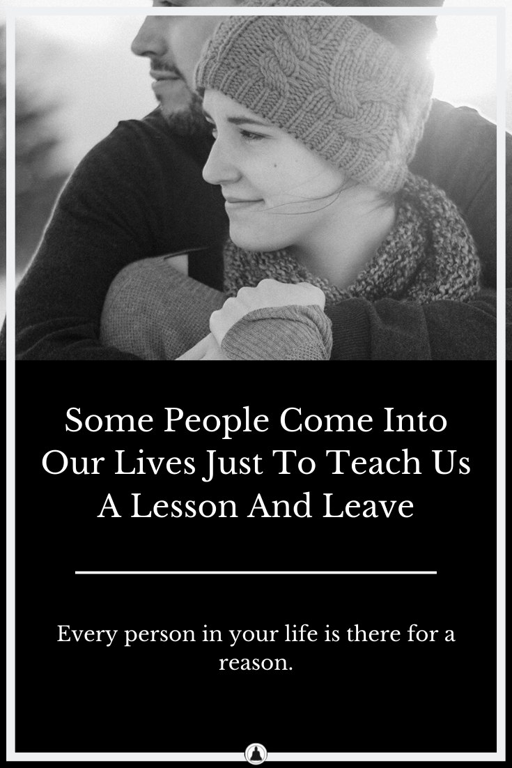 Some People Come Into Our Lives Just To Teach Us A Lesson And Leave