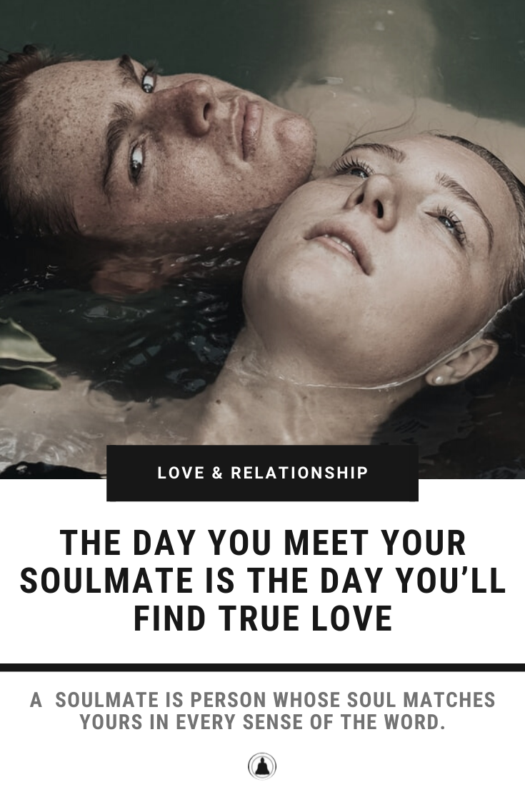 The Day You Meet Your Soulmate Is The Day You'll Find True Love