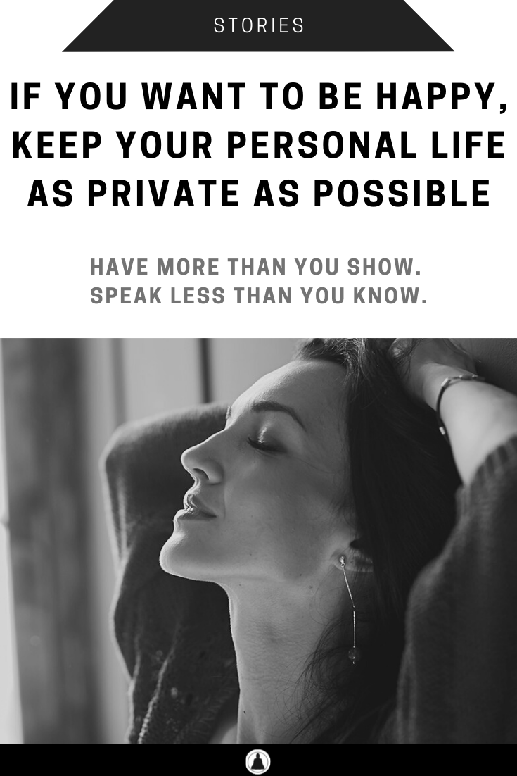 If You Want To Be Happy, Keep Your Personal Life As Private As Possible