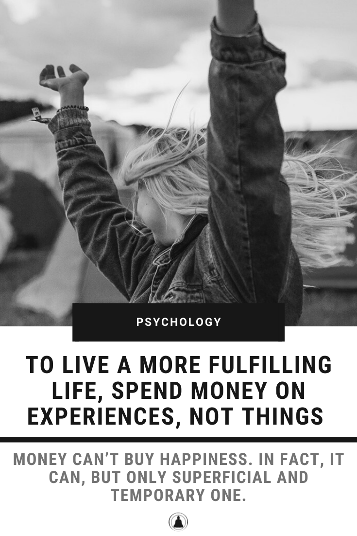 To Live A More Fulfilling Life, Spend Money On Experiences, Not Things