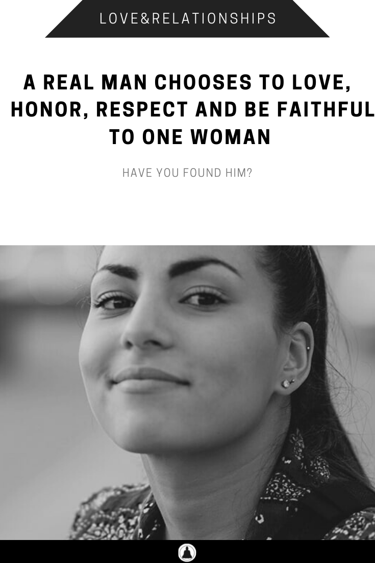 A Real Man Chooses To Love, Honor, Respect And Be Faithful To One Woman