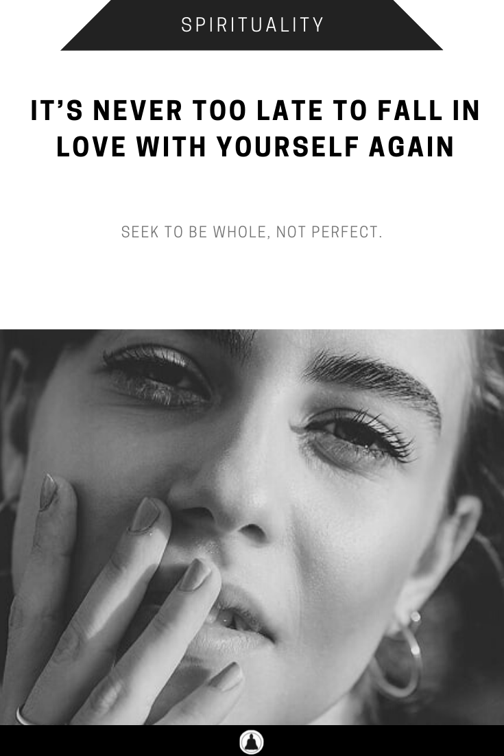 It's Never Too Late To Fall In Love With Yourself Again