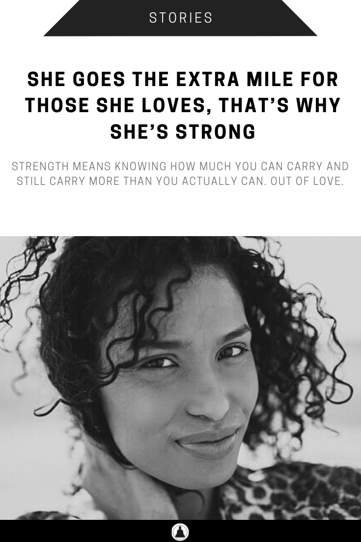 She Goes The Extra Mile For Those She Loves, That's Why She's Strong