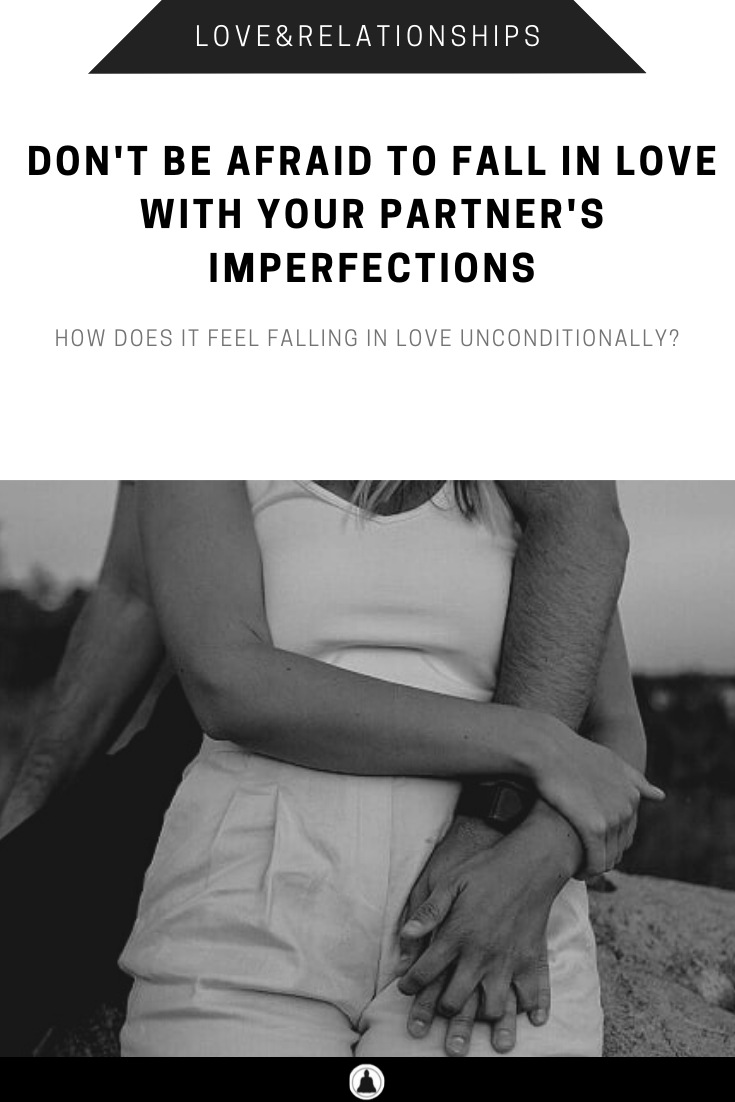 Don't Be Afraid To Fall In Love With Your Partner's Imperfections