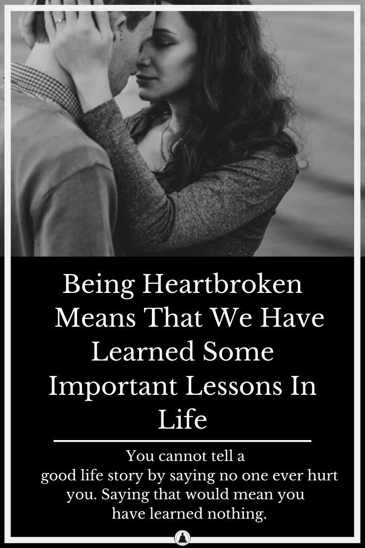 Being Heartbroken Means That We Have Learned Some Important Lessons In Life
