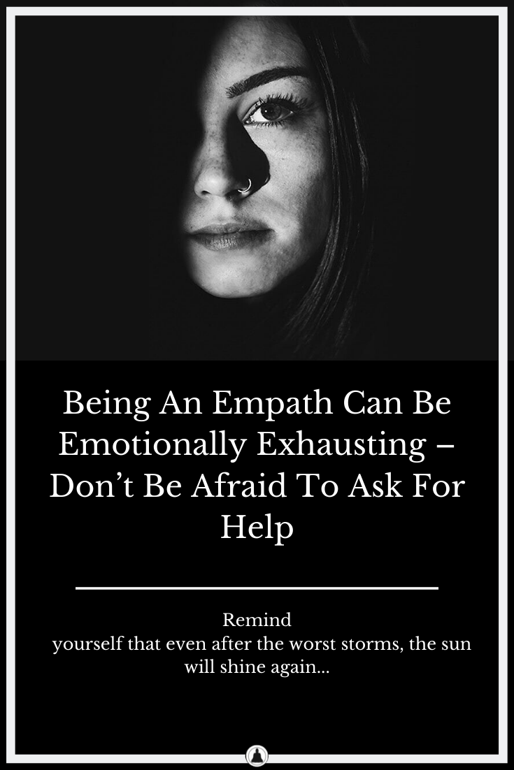 Being An Empath Is Emotionally Exhausting: Don't Hesitate To Ask For Help