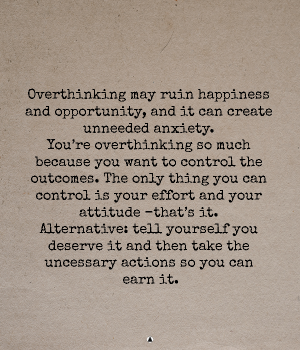 The Best Thing I Can Do Is Stop Overthinking But It's Just Not That Easy