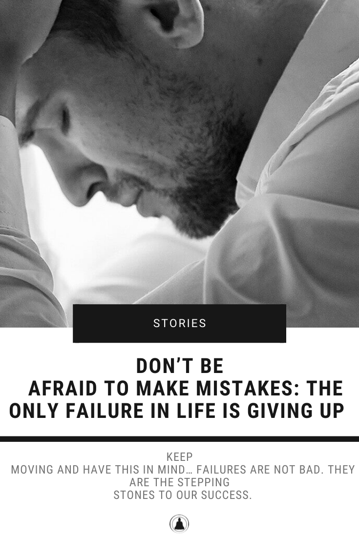The Only Failure In Life Is Giving Up
