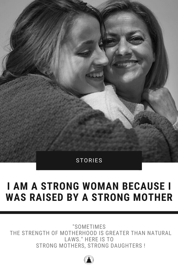 I Am A Strong Woman Because I Was Raised By A Strong Mother