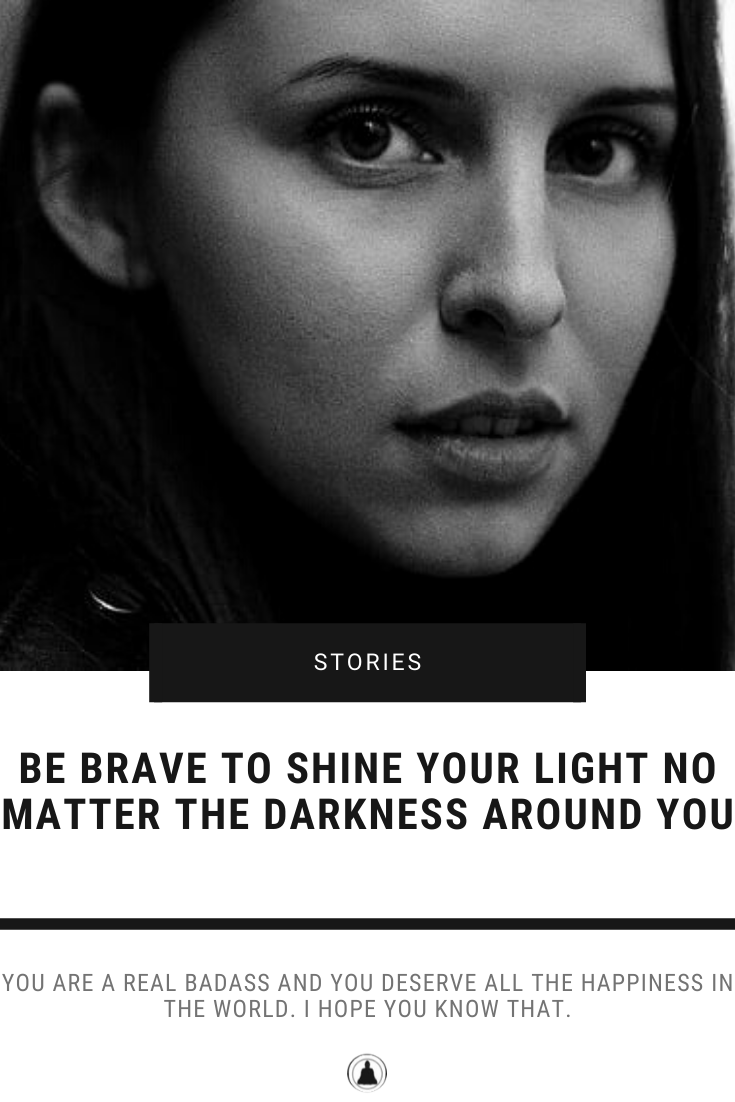 Be Brave To Shine Your Light No Matter The Darkness Around You