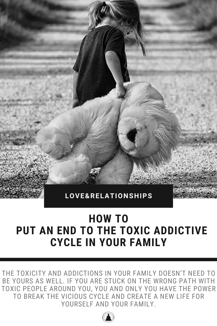 How To Put An End To The Toxic Addictive Cycle In Your Family
