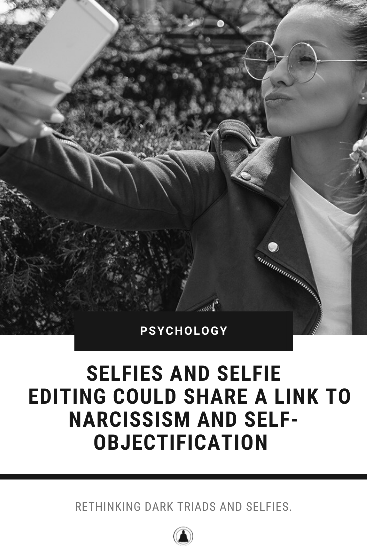 Selfies And Selfie Editing Could Share A Link To Narcissism And Self-Objectification