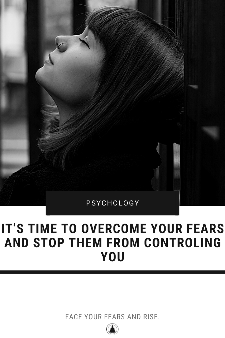 It's Time To Overcome Your Fears And Stop Them From Controling You
