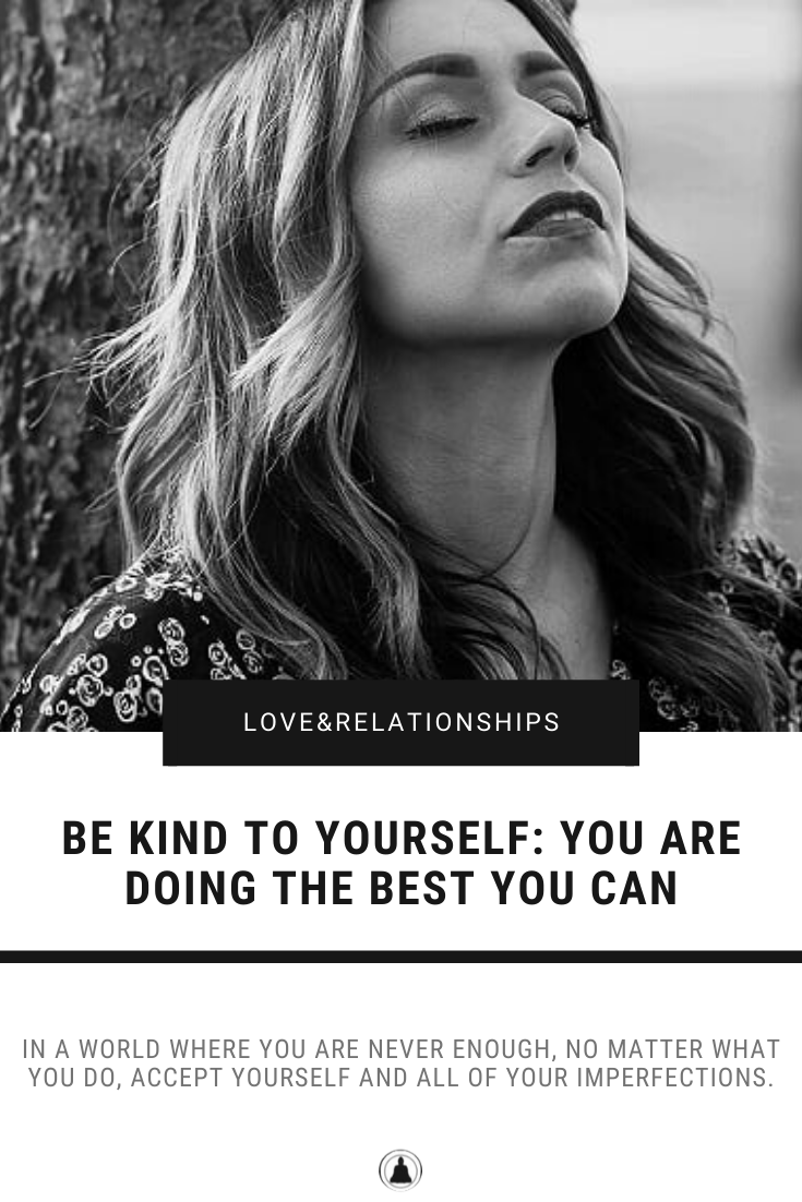 Be Kind To Yourself: You Are Doing The Best You Can