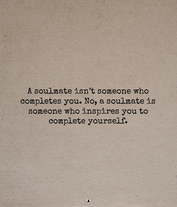 Your Soulmate Won't Complete You: They Will Inspire You To Complete Yourself