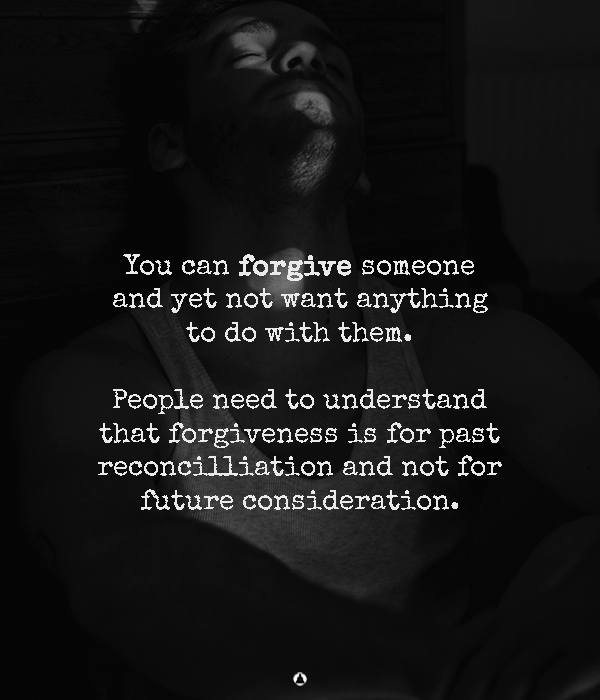 Forgiving Doesn't Always Mean Giving A Second Chance